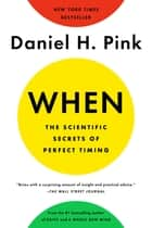 When: The Scientific Secrets of Perfect Timing ebook by Daniel H. Pink