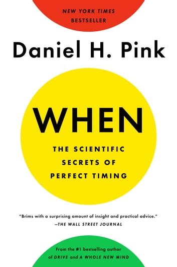When: The Scientific Secrets of Perfect Timing 電子書籍 by Daniel H. Pink