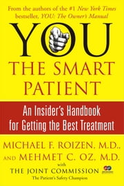 YOU: The Smart Patient - An Insider's Handbook for Getting the Best Treatment ebook by Michael F. Roizen,Mehmet Oz