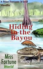 Hiding in the Bayou - Miss Fortune World: Bayou Cozy ebook by Riley Blake