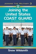 Joining the United States Coast Guard ebook by Snow Wildsmith