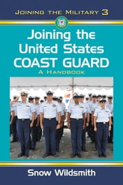 Joining the United States Coast Guard - A Handbook ebook by Snow Wildsmith