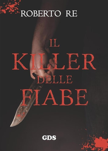 Il killer delle fiabe - Libro primo ebook by Roberto Re