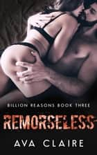 Remorseless - Billion Reasons, #3 ebook by Ava Claire