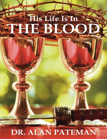 His Life Is In the Blood ebook by Dr. Alan Pateman