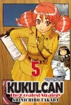 KUKULCAN The Greatest Strategy - Volume 5 ebook by Shinichiro Takada