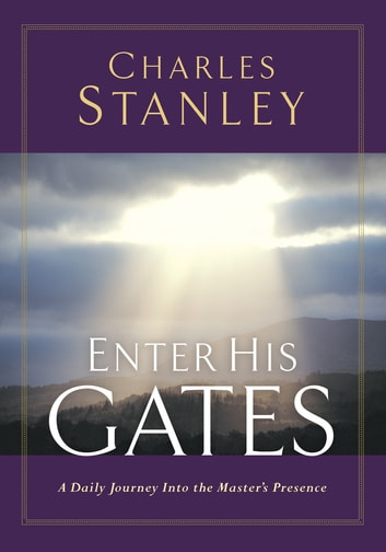 Enter His Gates - A Daily Journey into the Master's Presence eBook by Charles F. Stanley (personal)