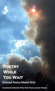 Poetry While You Wait: National Poetry Month 2016 ebook by PikesPeakPoetLaureate