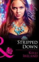 Stripped Down (Mills & Boon Blaze) (Pleasure Before Business, Book 1) eBook by Kelli Ireland