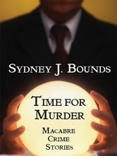 Time for Murder: Macabre Crime Stories ebook by Sydney J. Bounds