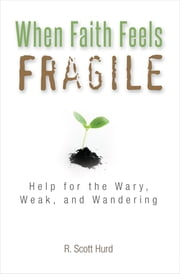 When Faith Feels Fragile ebook by R. Scott Hurd