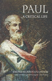 Paul: A Critical Life ebook by Jerome Murphy-O'Connor