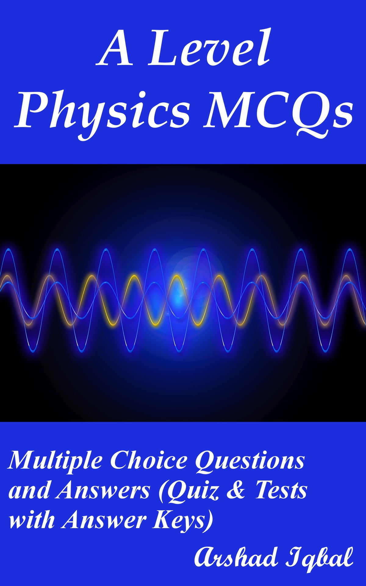 A Level Physics MCQs: Multiple Choice Questions and Answers (Quiz & Tests  with Answer Keys) ebook by Arshad Iqbal - Rakuten Kobo