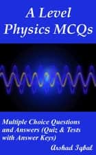 A Level Physics MCQs: Multiple Choice Questions and Answers (Quiz & Tests with Answer Keys) ekitaplar by Arshad Iqbal