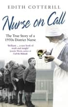 Nurse On Call - The True Story of a 1950s District Nurse ebook by Edith Cotterill