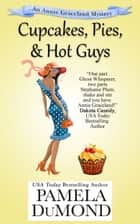 Cupcakes, Pies, and Hot Guys ebook by Pamela DuMond