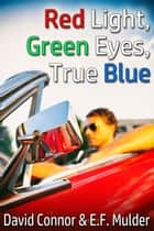 Red Light, Green Eyes, True Blue ebook by David Connor, E.F. Mulder
