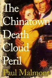 The Chinatown Death Cloud Peril - A Novel ebook by Paul Malmont