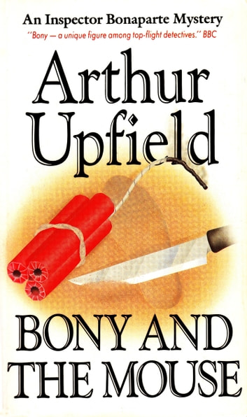 Bony and the Mouse - An Inspector Bonaparte Mystery #23 featuring Bony, the first Aboriginal detective ebook by Arthur W. Upfield