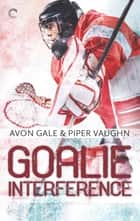 Goalie Interference ebook by Avon Gale, Piper Vaughn
