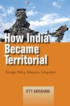 How India Became Territorial ebook by Itty Abraham