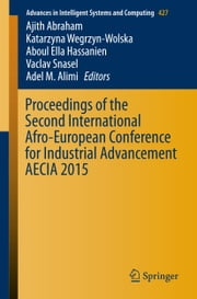 Proceedings of the Second International Afro-European Conference for Industrial Advancement AECIA 2015 ebook by Ajith Abraham,Katarzyna Wegrzyn-Wolska,Aboul Ella Hassanien,Vaclav Snasel,Adel M. Alimi
