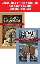 Chronicles of the Nephilim For Young Adults Special Box Set: Books 2-3 - Noah, Gilgamesh ebook by Brian Godawa