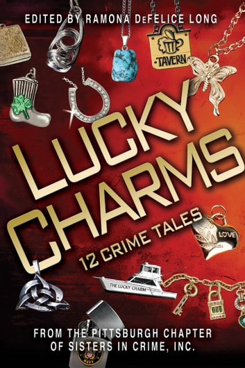 Lucky Charms: 12 Crime Tales ebook by Pittsburgh Sisters in Crime