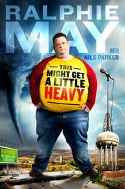 This Might Get a Little Heavy - A Memoir ebook by Ralphie May, Nils Parker