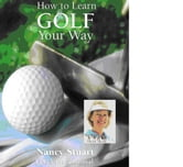 How To Learn Golf Your Way ebook by Nancy Stuart