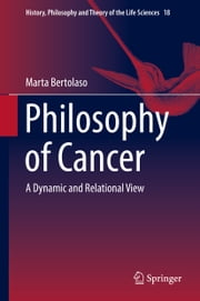 Philosophy of Cancer - A Dynamic and Relational View ebook by Marta Bertolaso