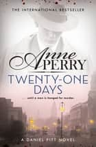 Twenty-One Days (Daniel Pitt Mystery 1) ebook by Anne Perry