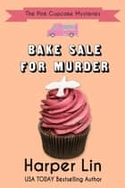 Bake Sale for Murder - A Pink Cupcake Mystery, #7 ebook by Harper Lin