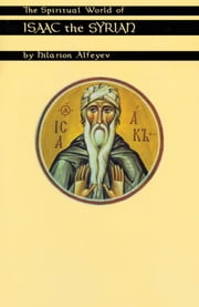 The Spiritual World Of Isaac The Syrian ebook by Hilarion Alfeyev,Kalistos Ware