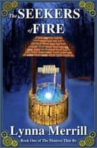 The Seekers of Fire: Book One of The Masters That Be ebook by Lynna Merrill