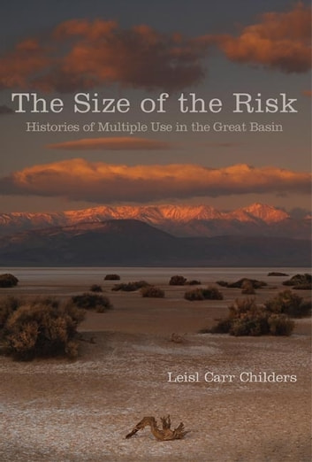 The Size of the Risk - Histories of Multiple Use in the Great Basin ebook by Dr. Leisl Carr-Childers