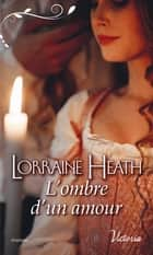 L'ombre d'un amour ebook by Lorraine Heath