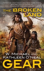 The Broken Land - Book Three of the People of the Longhouse Series ebook by W. Michael Gear, Kathleen O'Neal Gear