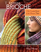 Knitting Brioche - The Essential Guide to the Brioche Stitch ebook by Nancy Marchant
