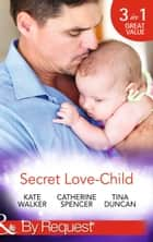 Secret Love-Child: Kept for Her Baby / The Costanzo Baby Secret / Her Secret, His Love-Child (Mills & Boon By Request) ekitaplar by Kate Walker, Catherine Spencer, Tina Duncan