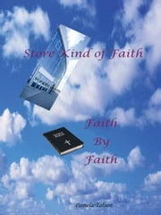 STORE KIND OF FAITH, FAITH BY FAITH ebook by PAMELA TOLSON