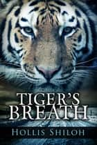 Tiger's Breath ebook by Hollis Shiloh