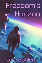 Freedom's Horizon ebook by Cora Buhlert