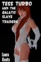 TESS TURBO AND THE GALACTIC SLAVE TRADERS ebook by LAURA KNOTS
