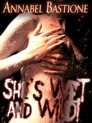 She's Wet and Wild! ebook by Annabel Bastione