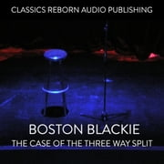 Boston Blackie - The Case Of The Three Way Split audiobook by Classic Reborn Audio Publishing