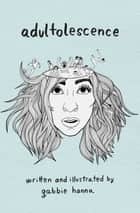 Adultolescence ebook by Gabbie Hanna