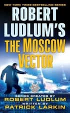 Robert Ludlum's The Moscow Vector - A Covert-One Novel ekitaplar by Robert Ludlum, Patrick Larkin