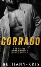 Corrado - The Guzzi Legacy, #1 ebook by Bethany-Kris