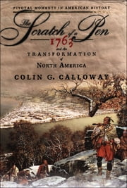 The Scratch of a Pen : 1763 and the Transformation of North America - 1763 and the Transformation of North America ebook by Colin G. Calloway